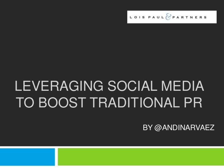 LEVERAGING SOCIAL MEDIATO BOOST TRADITIONAL PR               BY @ANDINARVAEZ