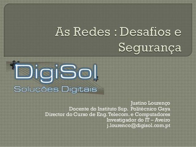 Justino Lourenço          Docente do Instituto Sup. Politécnico GayaDirector do Curso de Eng. Telecom. e Computadores     ...