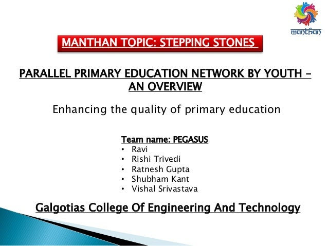 MANTHAN TOPIC: STEPPING STONES PARALLEL PRIMARY EDUCATION NETWORK BY YOUTH – AN OVERVIEW Enhancing the quality of primary ...