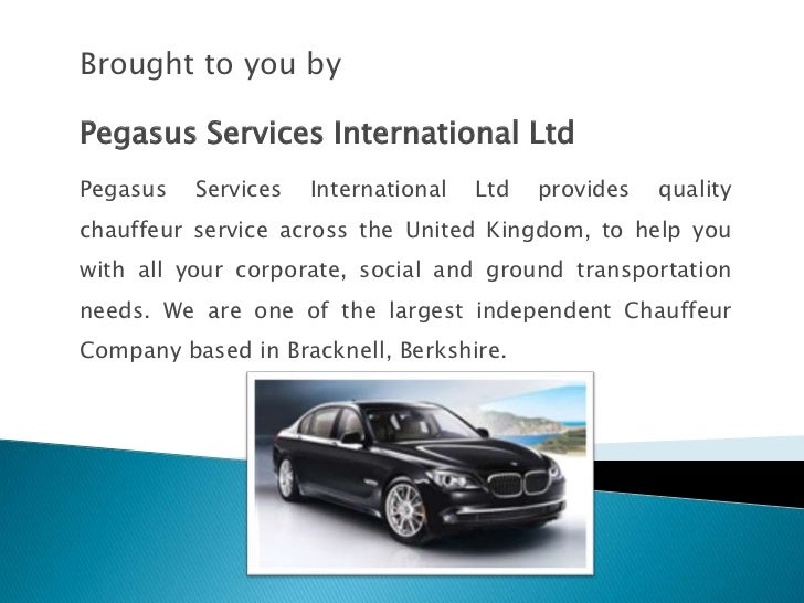 Brought to you byPegasus Services International LtdPegasus   Services   International   Ltd   provides   qualitychauffeur ...