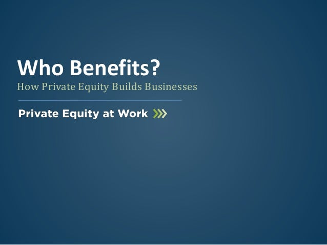 How Private Equity Builds Businesses Who Benefits?