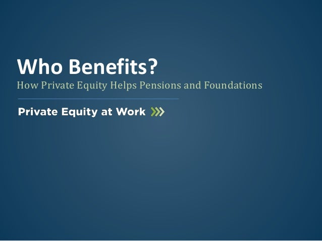 How Private Equity Helps Pensions and Foundations Who Benefits?