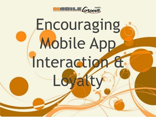 Encouraging Mobile App Interaction & Loyalty