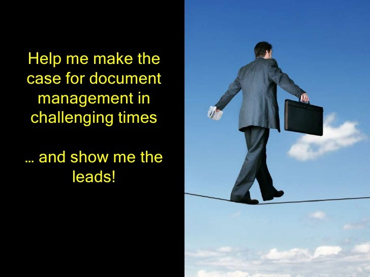 Help me make the case for document  management in challenging times  … and show me the       leads!