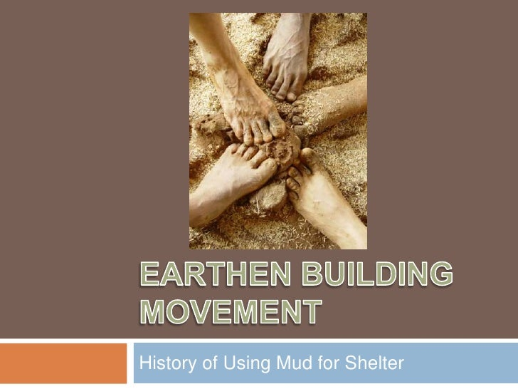 Earthen Building Movement<br />History of Using Mud for Shelter<br />