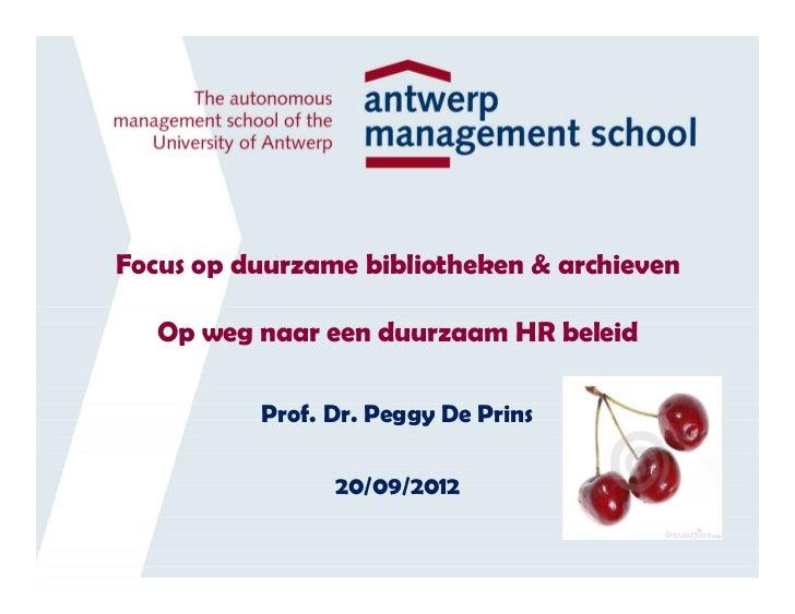 Focus op duurzame bibliotheken & archieven   Op weg naar een duurzaam HR beleid          Prof. Dr. Peggy De Prins         ...