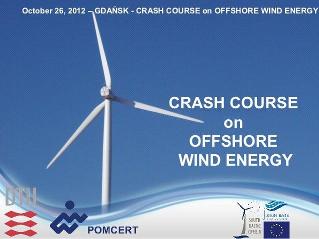 October 26, 2012 – GDAŃSK - CRASH COURSE on OFFSHORE WIND ENERGY•                               CRASH COURSE              ...
