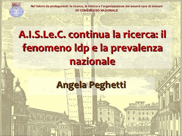 A.I.S.Le.C. continua la ricerca: il fenomeno ldp e la prevalenza   nazionale Angela Peghetti Nel futuro da protagonisti: l...