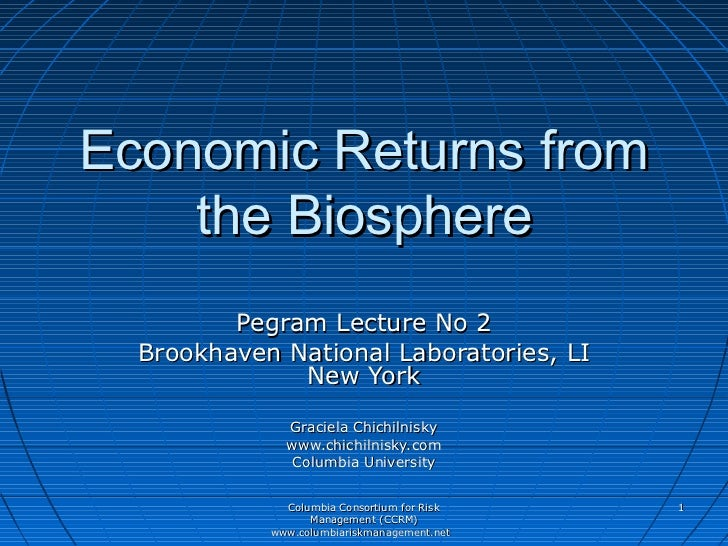 Economic Returns from    the Biosphere         Pegram Lecture No 2  Brookhaven National Laboratories, LI              New ...