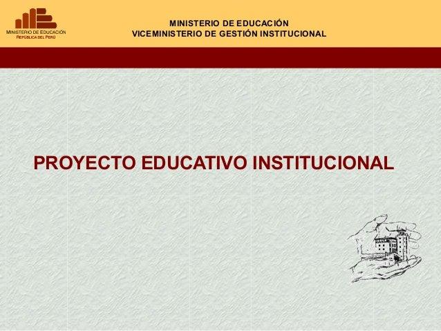 MINISTERIO DE EDUCACIÓN        VICEMINISTERIO DE GESTIÓN INSTITUCIONALPROYECTO EDUCATIVO INSTITUCIONAL