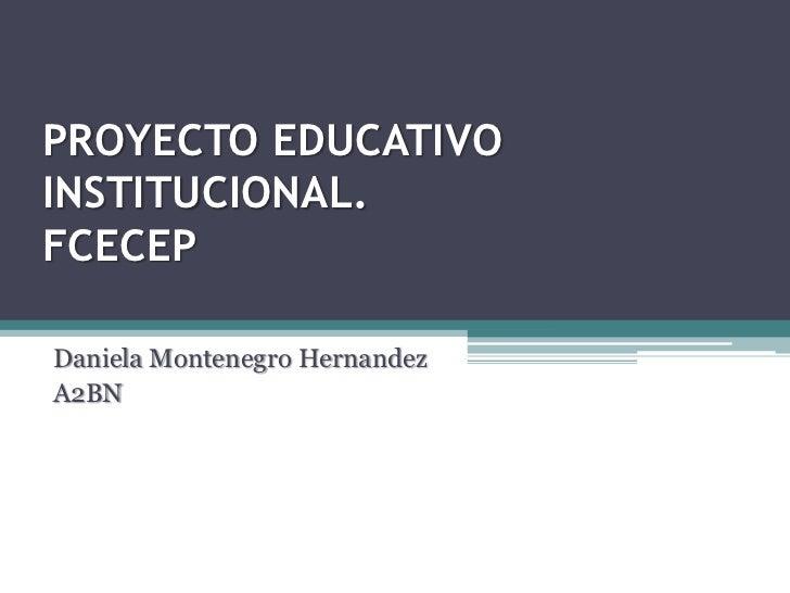 PROYECTO EDUCATIVOINSTITUCIONAL.FCECEPDaniela Montenegro HernandezA2BN