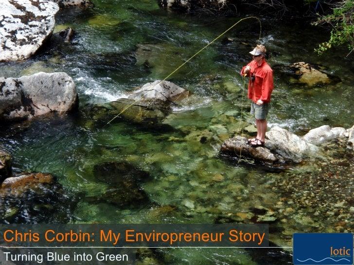 Turning Blue into Green Chris Corbin: My Enviropreneur Story
