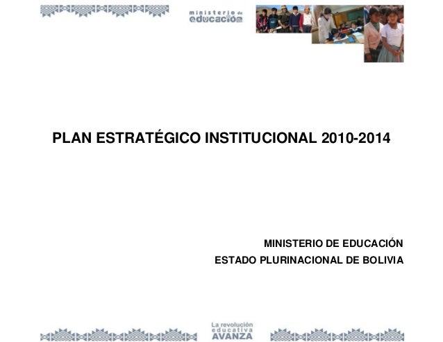 PLAN ESTRATÉGICO INSTITUCIONAL 2010-2014 MINISTERIO DE EDUCACIÓN ESTADO PLURINACIONAL DE BOLIVIA
