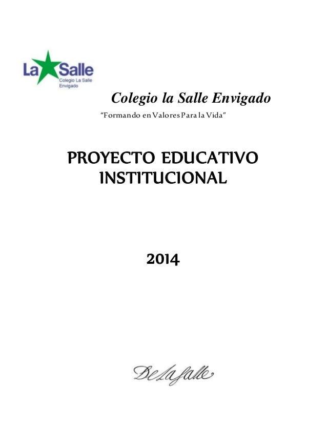 """Colegio la Salle Envigado """"Formando en ValoresPara la Vida"""" PROYECTO EDUCATIVO INSTITUCIONAL 2014"""