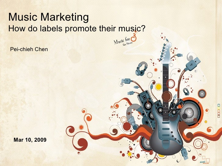 Music Marketing  How do labels promote their music? Pei-chieh Chen Mar 10, 2009