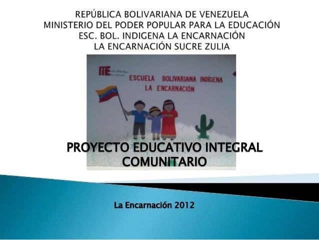 PROYECTO EDUCATIVO INTEGRAL       COMUNITARIO      La Encarnación 2012