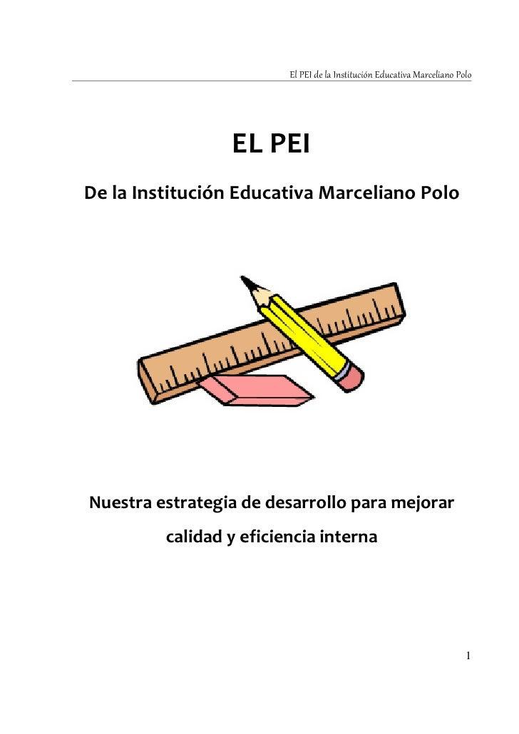 El PEI de la Institución Educativa Marceliano Polo                 EL PEIDe la Institución Educativa Marceliano PoloNuestr...