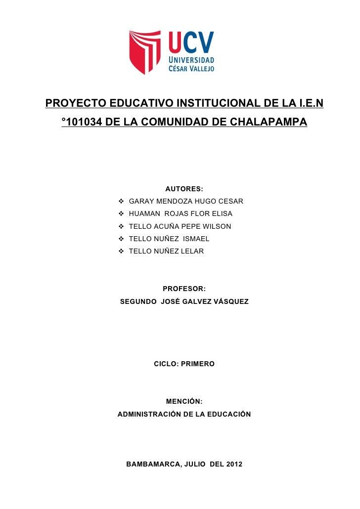 PROYECTO EDUCATIVO INSTITUCIONAL DE LA I.E.N  °101034 DE LA COMUNIDAD DE CHALAPAMPA                     AUTORES:          ...