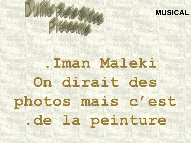 Iman Maleki.  On dirait des photos mais c'est de la peinture. Duilio Reis Slides Presents MUSICAL