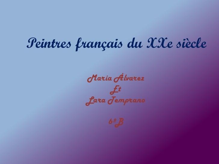 Peintres français du XXe siècle          María Álvarez               Et          Lara Temprano              6ºB