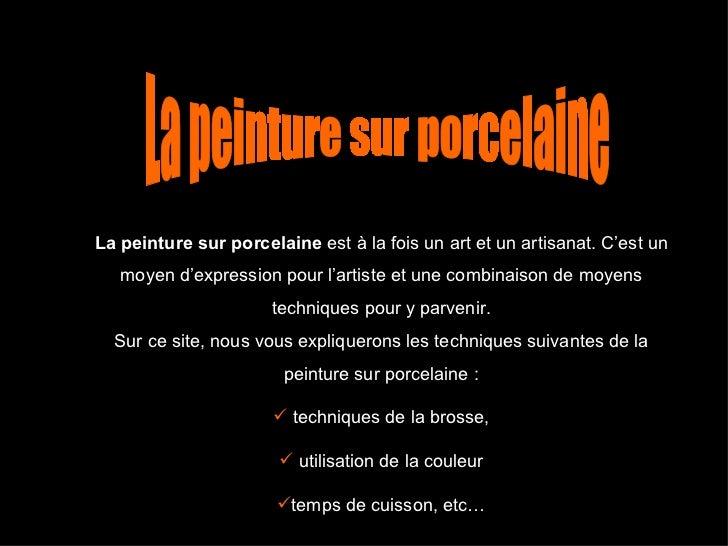 <ul><li>La peinture sur porcelaine est à la fois un art et un artisanat.C'est un moyen d'expression pour l'artiste et un...