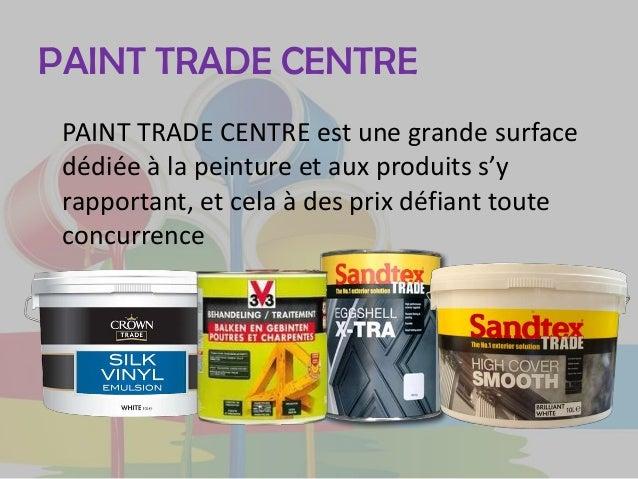 PAINT TRADE CENTRE PAINT TRADE CENTRE est une grande surface dédiée à la peinture et aux produits s'y rapportant, et cela ...