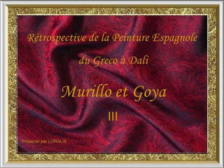 Rétrospective de la Peinture Espagnole  du Greco à Dali Murillo et Goya III Présenté par LORALIX