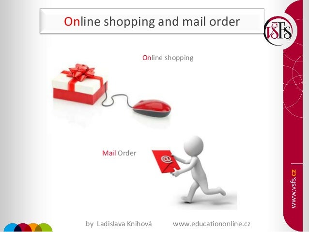 Online shopping and mail order Mail Order Online shopping by Ladislava Knihová www.educationonline.cz