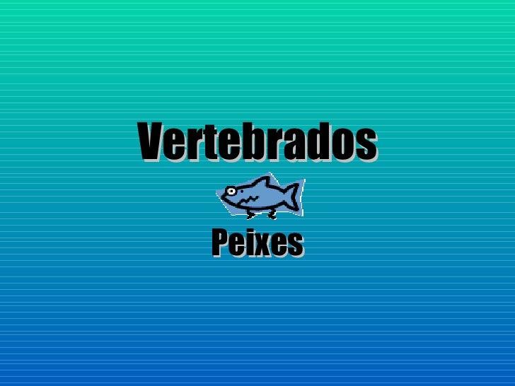 Vertebrados   Peixes