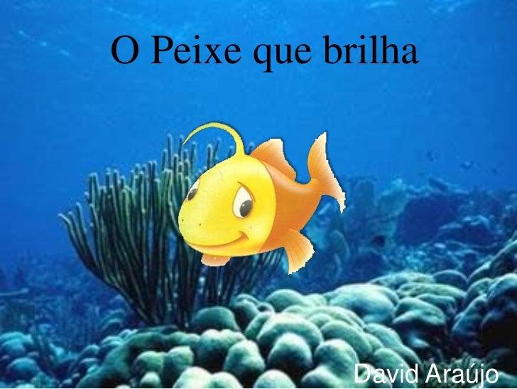 O Peixe que brilha              David Araújo