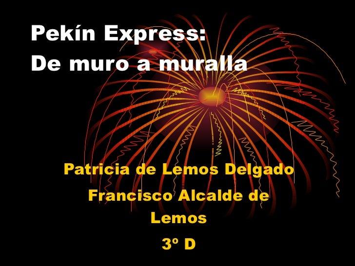Pekín Express: De muro a muralla Patricia de Lemos Delgado Francisco Alcalde de Lemos 3º D