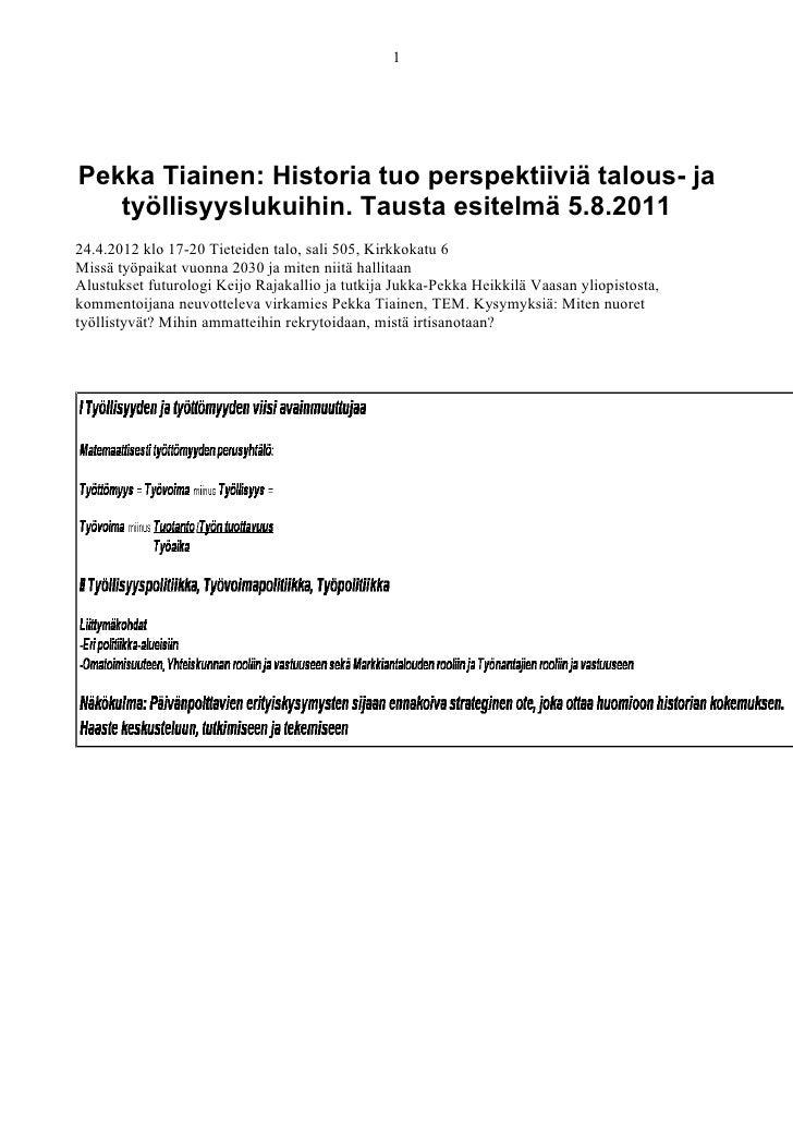 1Pekka Tiainen: Historia tuo perspektiiviä talous- ja   työllisyyslukuihin. Tausta esitelmä 5.8.201124.4.2012 klo 17-20 Ti...
