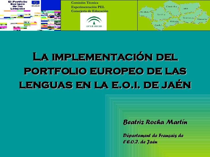 La implementación del portfolio europeo de las lenguas en la e.o.i. de jaén Comisión Técnica Experimentación PEL Consejerí...