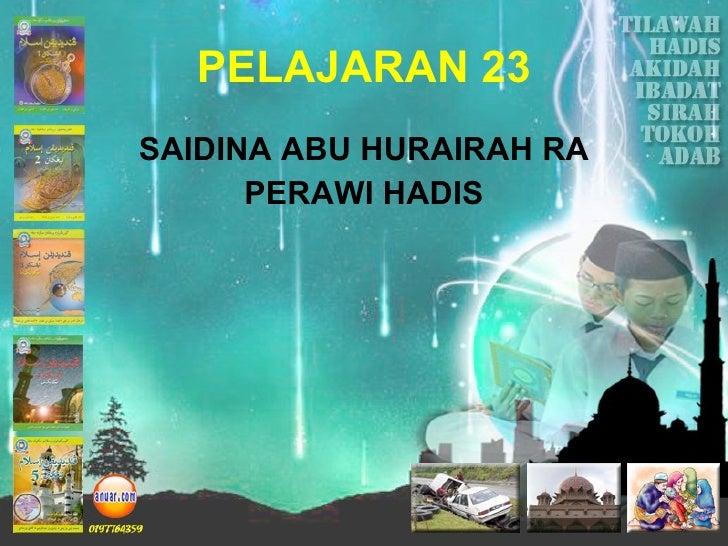 PELAJARAN 23 <ul><li>SAIDINA ABU HURAIRAH RA </li></ul><ul><li>PERAWI HADIS </li></ul>