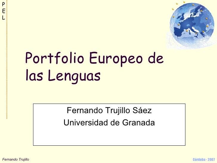 Portfolio Europeo de las Lenguas Fernando Trujillo Sáez Universidad de Granada