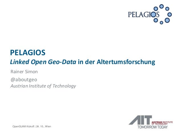 PELAGIOS Linked Open Geo-Data in der Altertumsforschung Rainer Simon  @aboutgeo Austrian Institute of Technology  OpenGLAM...