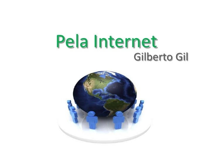 Pela Internet<br />                 Gilberto Gil<br />