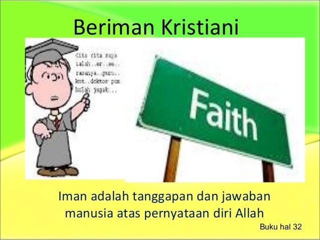 Beriman Kristiani Iman adalah tanggapan dan jawaban manusia atas pernyataan diri Allah Buku hal 32