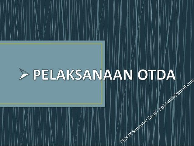 I. Pengertian OTDA                                     II. Dasar Hukum OTDA            (harus dikuasai siswa)             ...