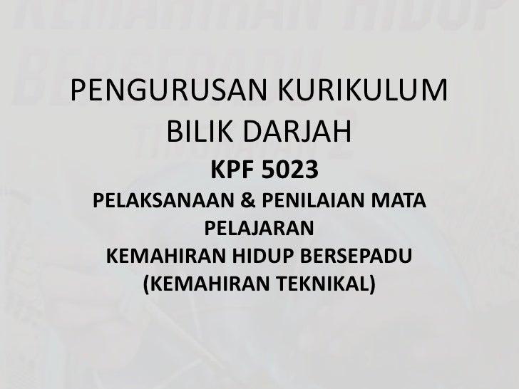PENGURUSAN KURIKULUM BILIK DARJAH KPF 5023PELAKSANAAN & PENILAIAN MATA PELAJARAN KEMAHIRAN HIDUP BERSEPADU(KEMAHIRAN ...