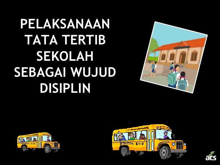 Pelaksanaan tata tertib sekolah sebagai wujud disiplin