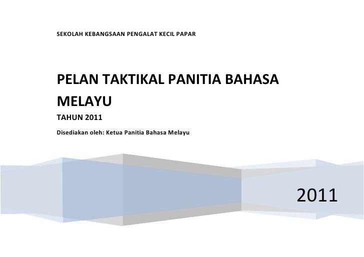 SEKOLAH KEBANGSAAN PENGALAT KECIL PAPARPELAN TAKTIKAL PANITIA BAHASAMELAYUTAHUN 2011Disediakan oleh: Ketua Panitia Bahasa ...
