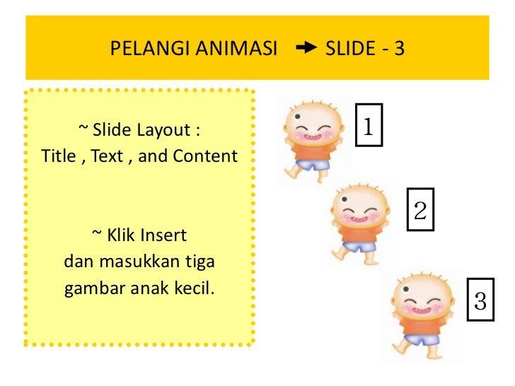 PELANGI ANIMASI         SLIDE - 3<br />~ Slide Layout : <br />Title , Text , and Content<br />~ Klik Insert <br />dan masu...