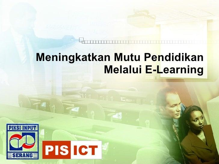 Meningkatkan Mutu Pendidikan Melalui E-Learning PIS ICT