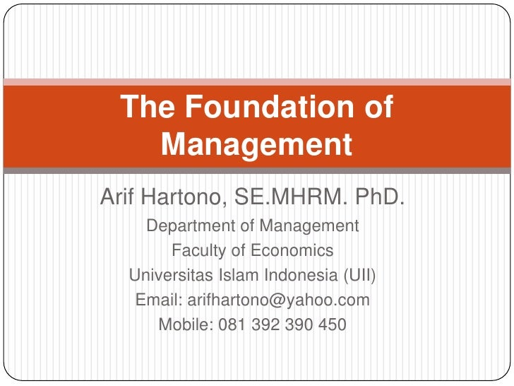 The Foundation of   ManagementArif Hartono, SE.MHRM. PhD.    Department of Management       Faculty of Economics  Universi...