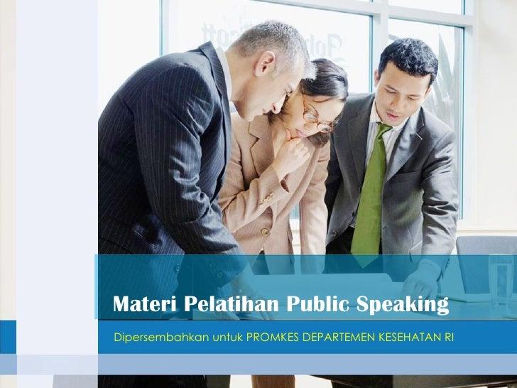 Dipersembahkan untuk PROMKES DEPARTEMEN KESEHATAN RI Materi Pelatihan Public Speaking