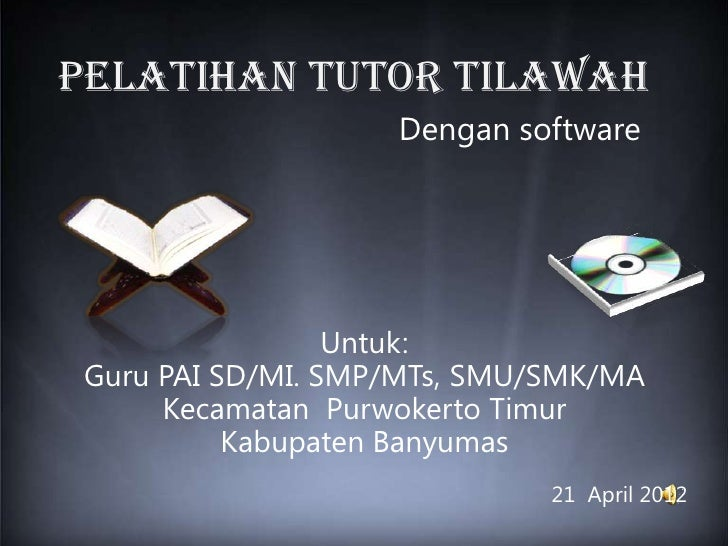 PELATIHAN TUTOR TILAWAH                   Dengan software                 Untuk:Guru PAI SD/MI. SMP/MTs, SMU/SMK/MA     Ke...