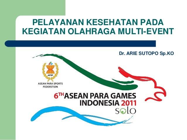 Pelayanan kesehatan pada kegiatan olahraga multi event dr arie sutopo