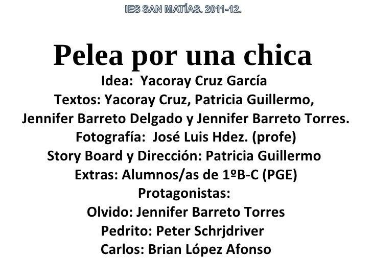 Pelea por una chica             Idea: Yacoray Cruz García     Textos: Yacoray Cruz, Patricia Guillermo,Jennifer Barreto De...