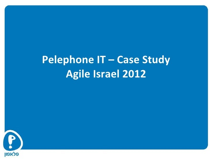 Pelephone IT – Case Study    Agile Israel 2012